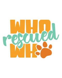 Who Rescued Who, Animal Rescue, Pet Theme