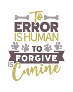 To Error is Human to Forgive is Canine, Pet Theme SVG