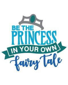 Be the Princess in Your Own Fairy Tale, Tiara, SVG Design