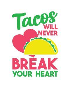 Tacos Will Never Break Your Heart, Food, Heart, SVG Design