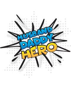 Husband, Daddy, Hero, Comic, Super Hero, Sublimation