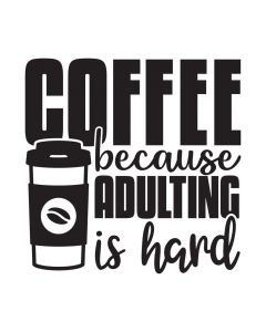 Coffee Because Adulting is Hard, Drink, Coffee Bean, SVG