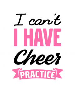 I CANT I HAVE CHEER PRACTICE
