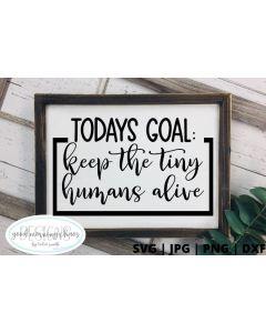Todays goal keep the tiny humans alive