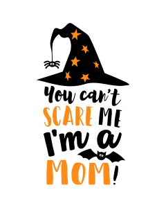 YOU CAN'T SCARE ME, I'M A MOM SVG